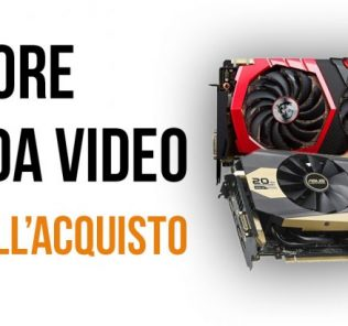 Come capire che tipo di scheda video serve